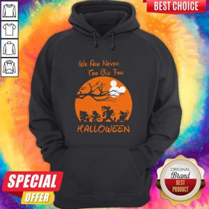 Grateful We Are Never Too Old For Halloween Hoodie