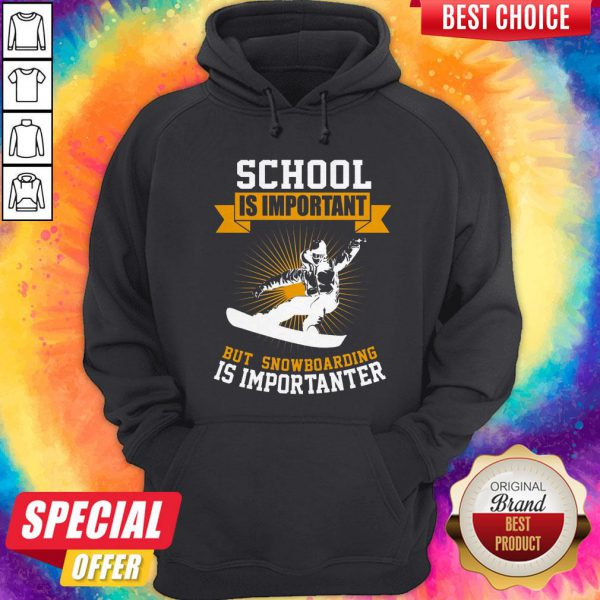 School Is Important But Snowboarding Is Importanter Hoodie
