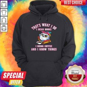 That's What I Do I Read Books I Drink Coffee And I Know Things Owl Hoodie