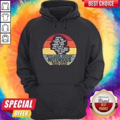 Notorious RBG 1933 2020 Fight For The Things You Care About Hoodie