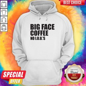 Official Big Face Coffee No I.O.U.'S Hoodie