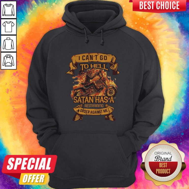Ghost Ride I Can't Go To Hell Satan Has A Restraining Order Against Me Hoodie