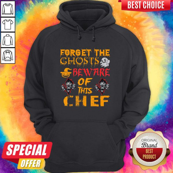 Forget The Ghosts Beware Of This Chef Halloween Hoodie