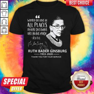 Women Belong In All Places Where Decisions Are Being Made Ruth Bader Ginsburg 1933 2020 Shirt