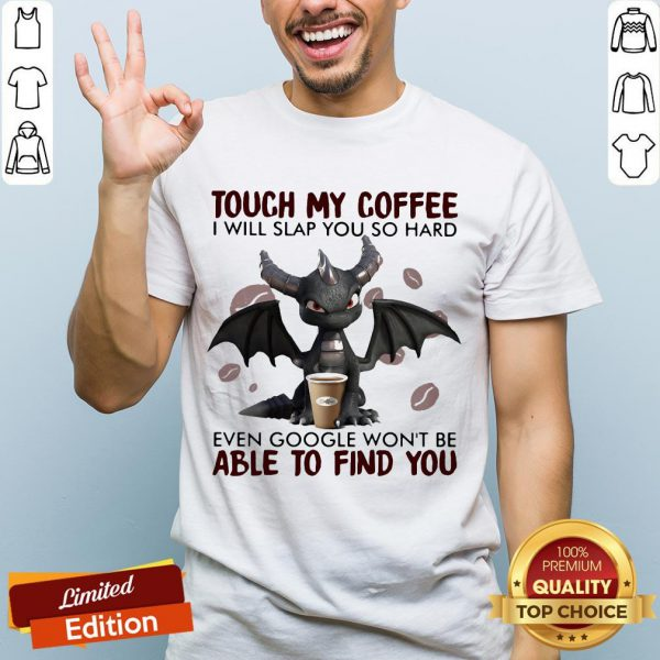 Touch My Coffee I Will Slap You So Hard Even Google Won't Be Able To Find You Dragon Shirt