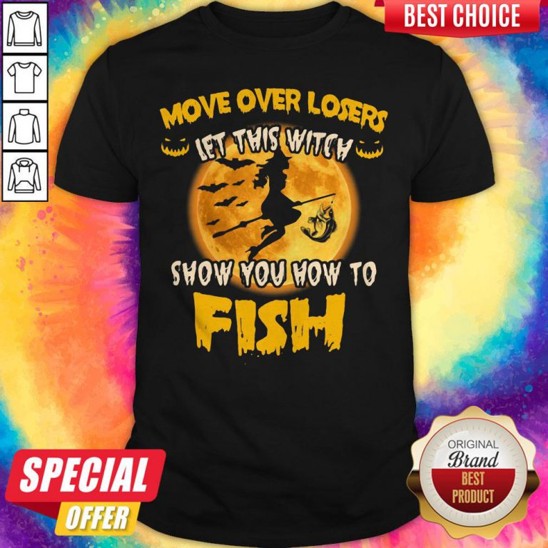 Move Over Losers Let This Witch Show You How To Fish Halloween Shirt