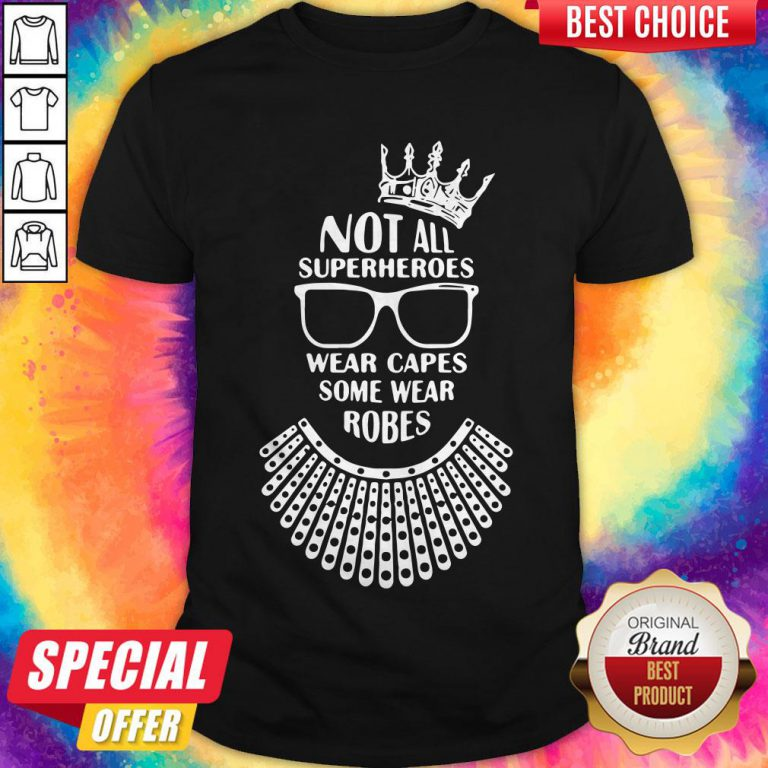 Ruth Bader Ginsburg Crown Glasses Not All Superheroes Wear Capes Some Wear Robes Shirt