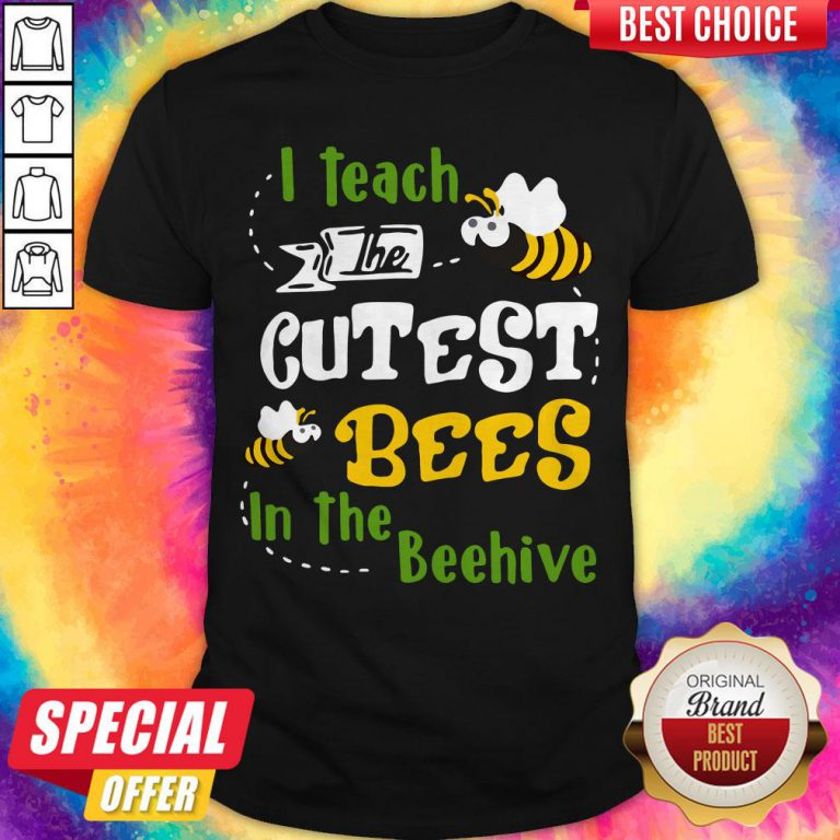 Pretty I Teach The Cutest Bees In The Beehive Shirt