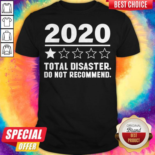 Premium 2020 Total Disaster Do Not Recommend Shirt