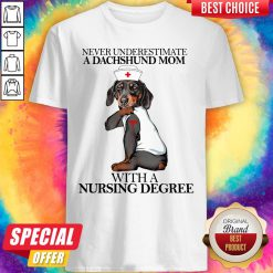 Never Underestimate A Dachshund Mom With A Nursing Degree Dog Shirt