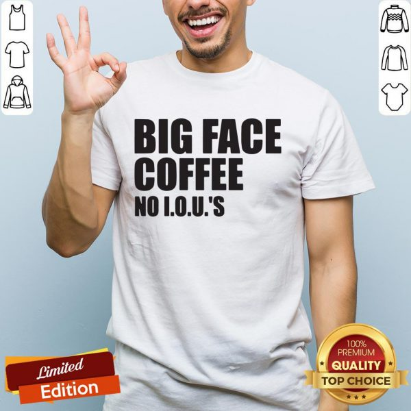 Official Big Face Coffee No I.O.U.'S Shirt