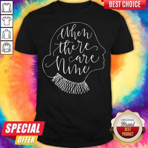 Ruth Bader Ginsburg RBG When There Are Nine Shirt