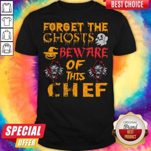 Forget The Ghosts Beware Of This Chef Halloween Shirt
