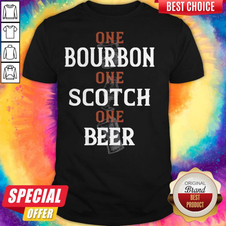 Top One Bourbon One Scotch One Beer Shirt