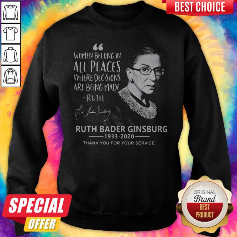 Women Belong In All Places Where Decisions Are Being Made Ruth Bader Ginsburg 1933 2020 Sweatsthirt