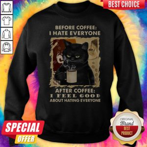 Cat Before Coffee I Hate Everyone After Coffee I Feel Good About Hating Everyone Sweatshirt