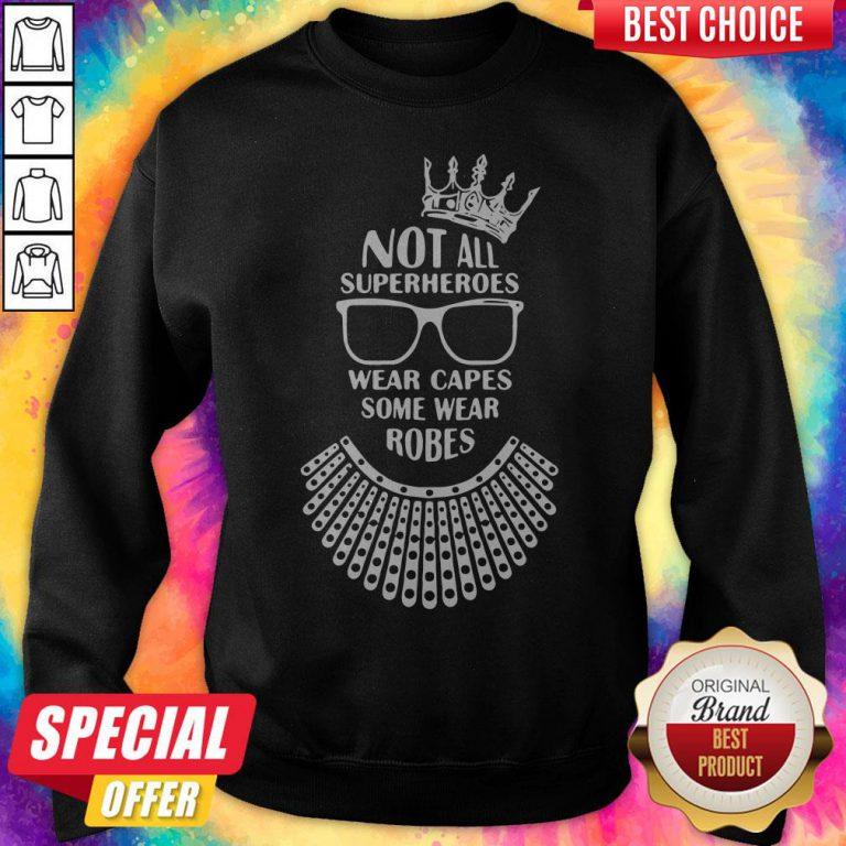 Ruth Bader Ginsburg Crown Glasses Not All Superheroes Wear Capes Some Wear Robes Sweatshirt