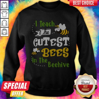 Pretty I Teach The Cutest Bees In The Beehive ShirtPretty I Teach The Cutest Bees In The Beehive Sweatshirt