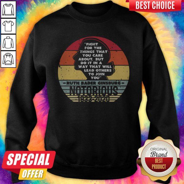 Notorious RBG 1933 2020 Fight For The Things You Care About Sweatshirt