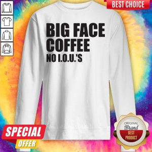 Official Big Face Coffee No I.O.U.'S Sweatshirt