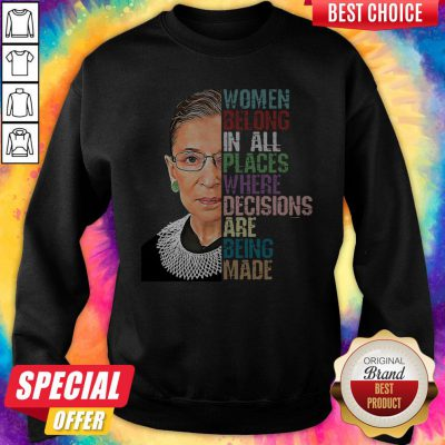 Women Belong In All Places Where Decisions Are Being Made Ruth Bader Ginsburg RBG Sweatshirt