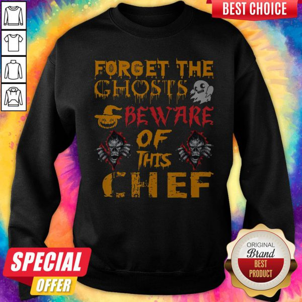 Forget The Ghosts Beware Of This Chef Halloween Sweatshirt