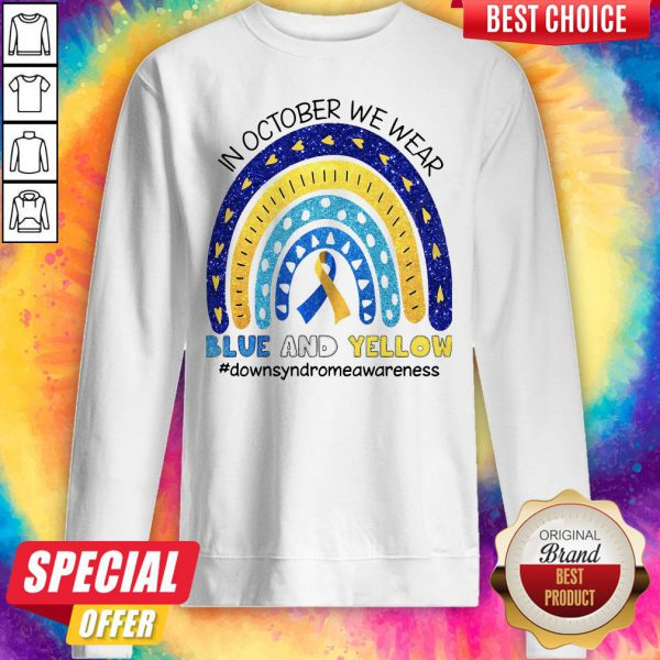 In October We Wear Blue And Yellow Downsyndrwareness Sweatshirt