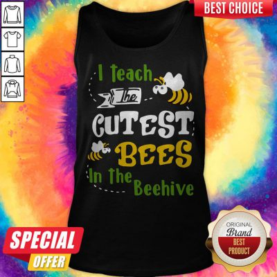 Pretty I Teach The Cutest Bees In The Beehive Tank Top