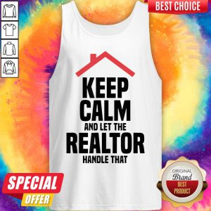 Top Keep Calm And Let The Realtor Handle That Tank Top