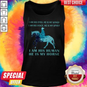I Am His Eyes He Is My Wings I Am His Voice He Is My Spirit I Am His Human He Is My Horse Tank Top