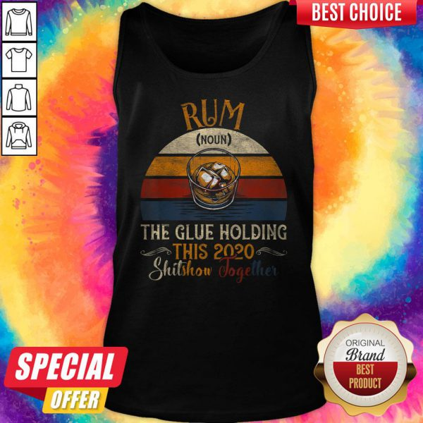 Rum The Glue Holding This 2020 Shitshow Together Vintage Retro Tank Top