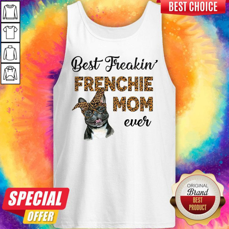 Top Best Freakin' Frenchie Mom Ever Dog Tank Top