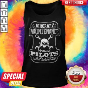 Skull Aircraft Maintenance Because Pilot Need Heroes Too Tank Top