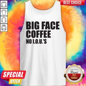 Official Big Face Coffee No I.O.U.'S Tank Top