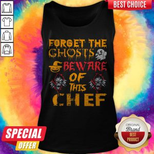 Forget The Ghosts Beware Of This Chef Halloween Tank Top
