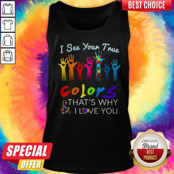 I See Your True Colors And That's Why I Love You Hands Autism Tank Top