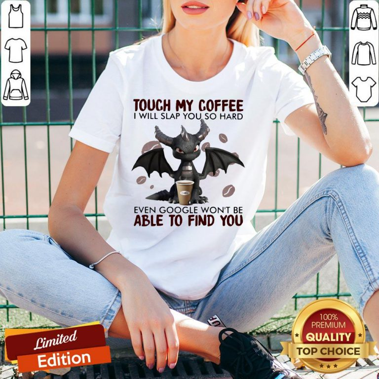 Touch My Coffee I Will Slap You So Hard Even Google Won't Be Able To Find You Dragon V-neck