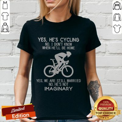 Yes He's Cycling I Don't Know When He'll Be Home He's Not An Imaginary V-neck