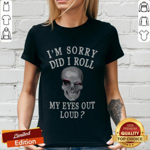 Premium I'm Sorry Did I Roll My Eyes Out Loud Skull V-neck