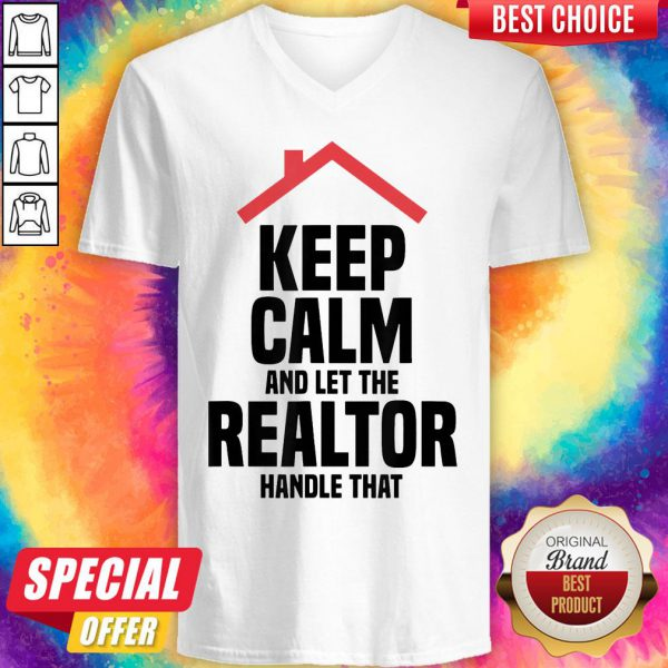 Top Keep Calm And Let The Realtor Handle That V-neck