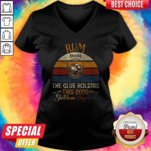 Rum The Glue Holding This 2020 Shitshow Together Vintage Retro V-neck