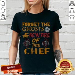 Forget The Ghosts Beware Of This Chef Halloween V-neck