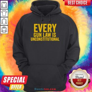 Awesome Every Gun Law Is Unconstitutional Hoodie- Design By Handstee.com