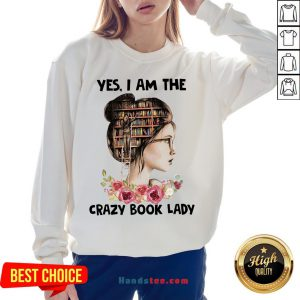 Awesome Girls Flower Yes I Am The Crazy Book Lady Sweatshirt- Design By Handstee.com
