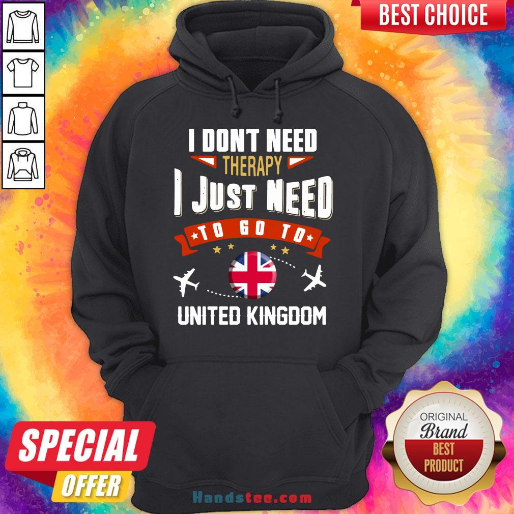 Awesome I Don't Need Therapy I Just Need To Go To United Kingdom Hoodie- Design By Handstee.com