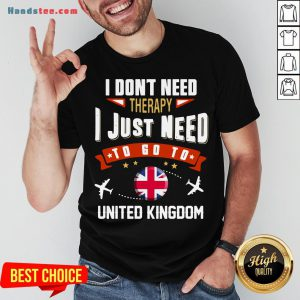Awesome I Don't Need Therapy I Just Need To Go To United Kingdom Shirt- Design By Handstee.com