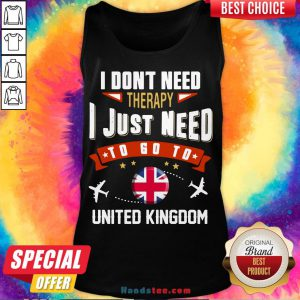 Awesome I Don't Need Therapy I Just Need To Go To United Kingdom Tank Top- Design By Handstee.com