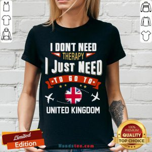 Awesome I Don't Need Therapy I Just Need To Go To United Kingdom V-neck- Design By Handstee.com
