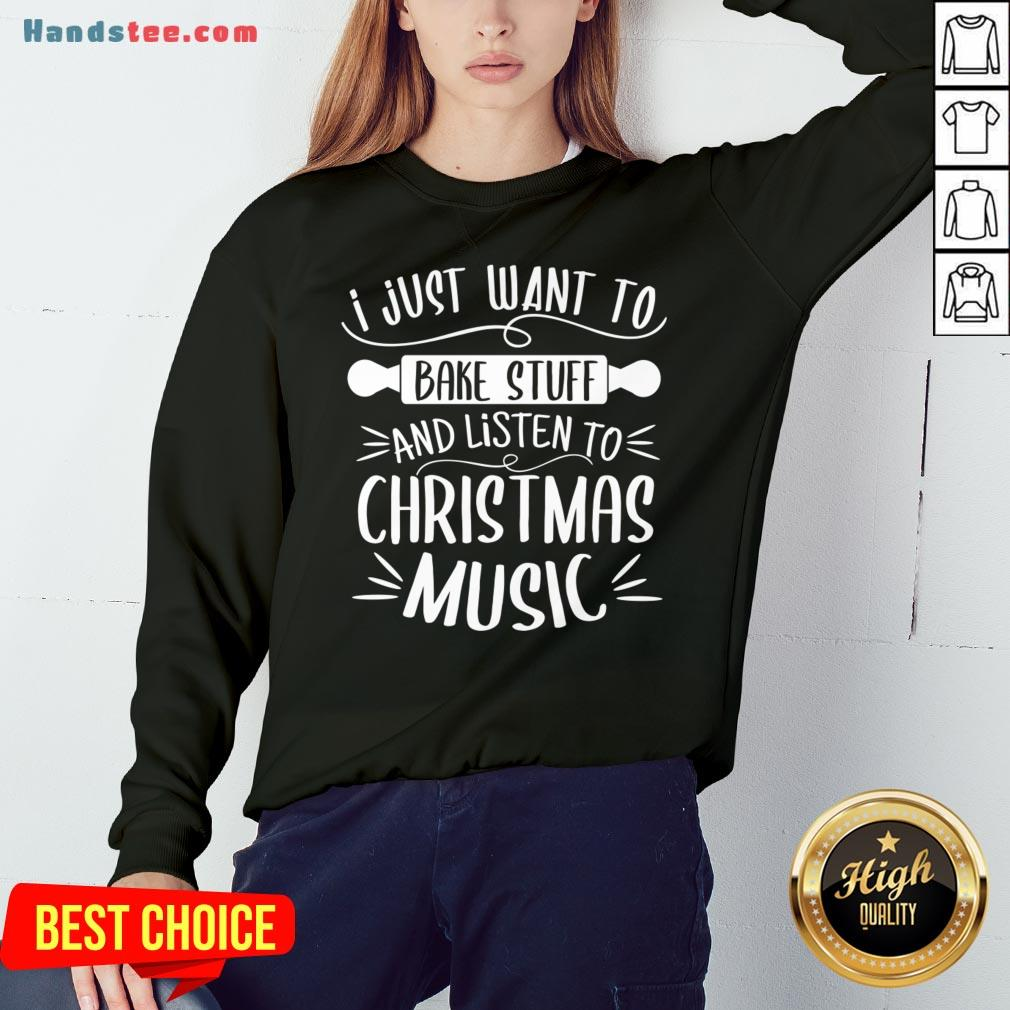 Awesome I Just Want To Bake Stuff Listen Christmas Songs Matching Xmas Sweatshirt- Design By Handstee.com