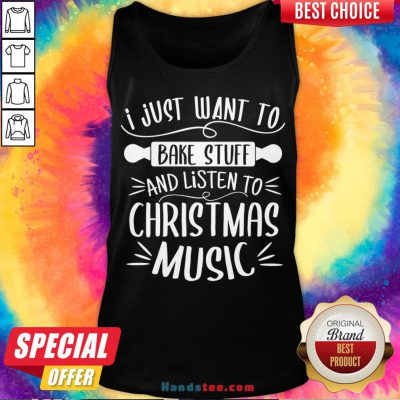 Awesome I Just Want To Bake Stuff Listen Christmas Songs Matching Xmas Tank Top- Design By Handstee.com